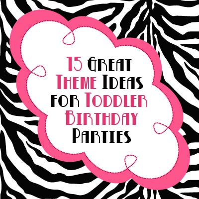 15 great toddler birthday party theme ideas