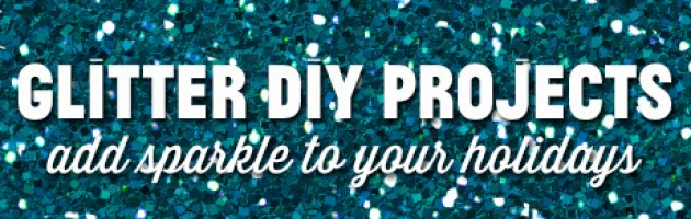 Glitter DIY PROJECT TUTORIALS